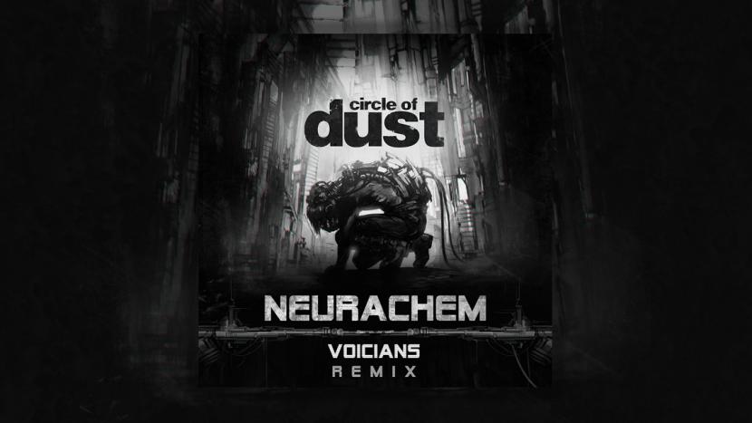 """Circle of Dust Releases """"Neurachem"""" (Voicians Remix)"""