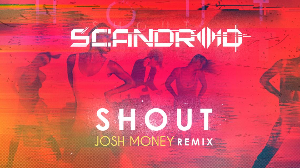 "Scandroid – ""Shout' (Josh Money Remix)"