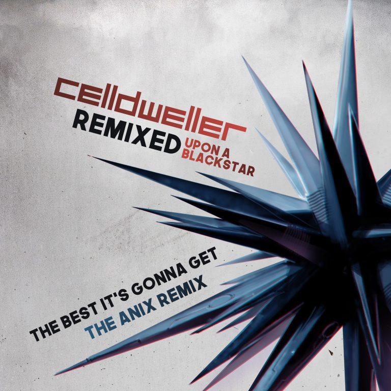"THE ANIX REMIXES CELLDWELLER'S ""THE BEST IT'S GONNA GET"" (SINGLE)"