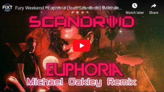 FURY WEEKEND – EUPHORIA (FEAT. SCANDROID) [MICHAEL OAKLEY REMIX]