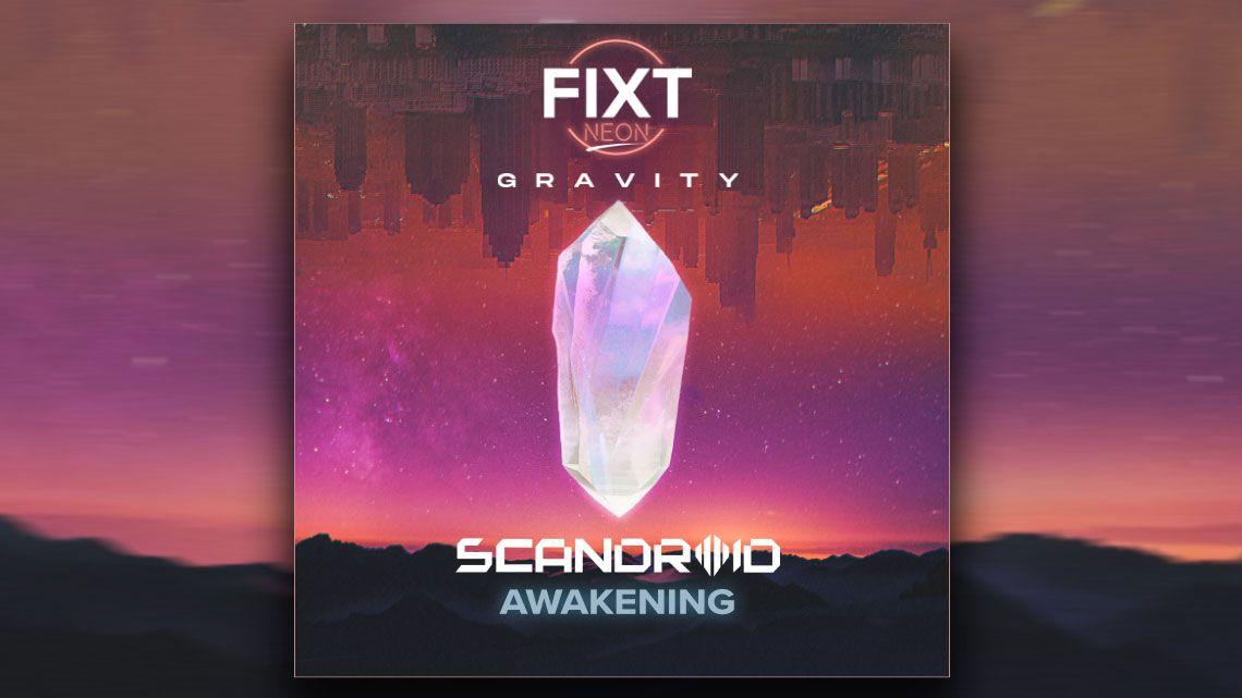 "FiXT Neon: Gravity Releases Scandroid's ""Awakening"""